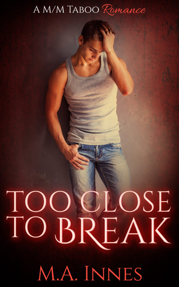 Too Close to Break by MA Innes - Gay Romance Taboo Ebook Cover