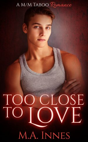Too Close to Love by MA Innes - Gay Romance Taboo Ebook Cover