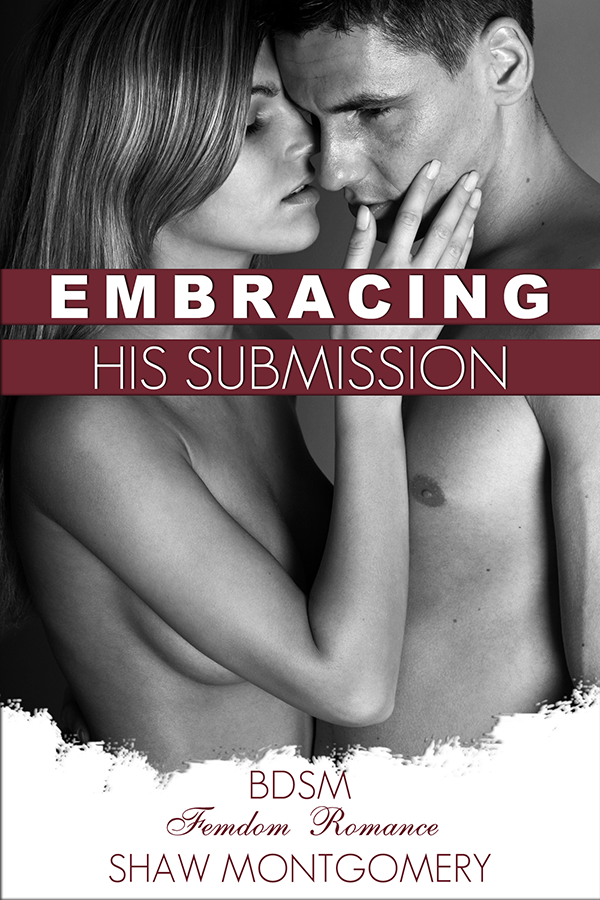 Embracing His Submission by Shaw Montgomery - Femdom Romance Ebook Cover