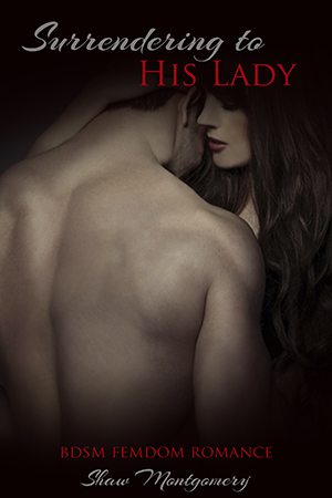 Surrendering to His Lady by Shaw Montgomery - Femdom Romance Ebook Cover